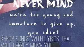 Tuyển tập những ca khúc Kpop có lời bài hát lay động trái tim người nghe một cách mạnh mẽ