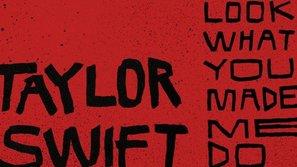 """""""Look What You Made Me Do"""": Khúc điếu văn cho cái chết của Taylor Swift"""
