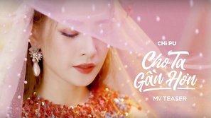 Cứ chỉ trích Chi Pu hát live đi, cô nàng là sao Việt hiếm hoi có teaser MV cán mốc triệu view